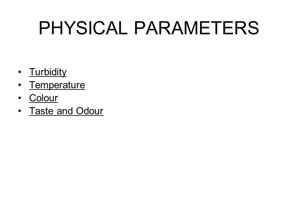 PHYSICAL PARAMETERS Turbidity Temperature Colour Taste and Odour