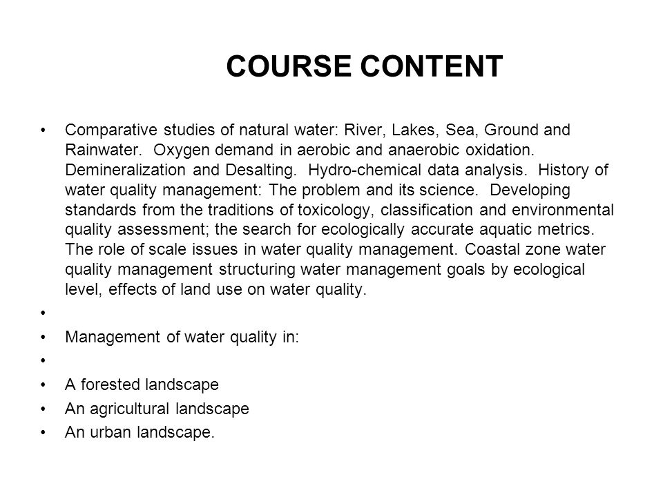 COURSE CONTENT Comparative studies of natural water: River, Lakes, Sea, Ground and Rainwater.