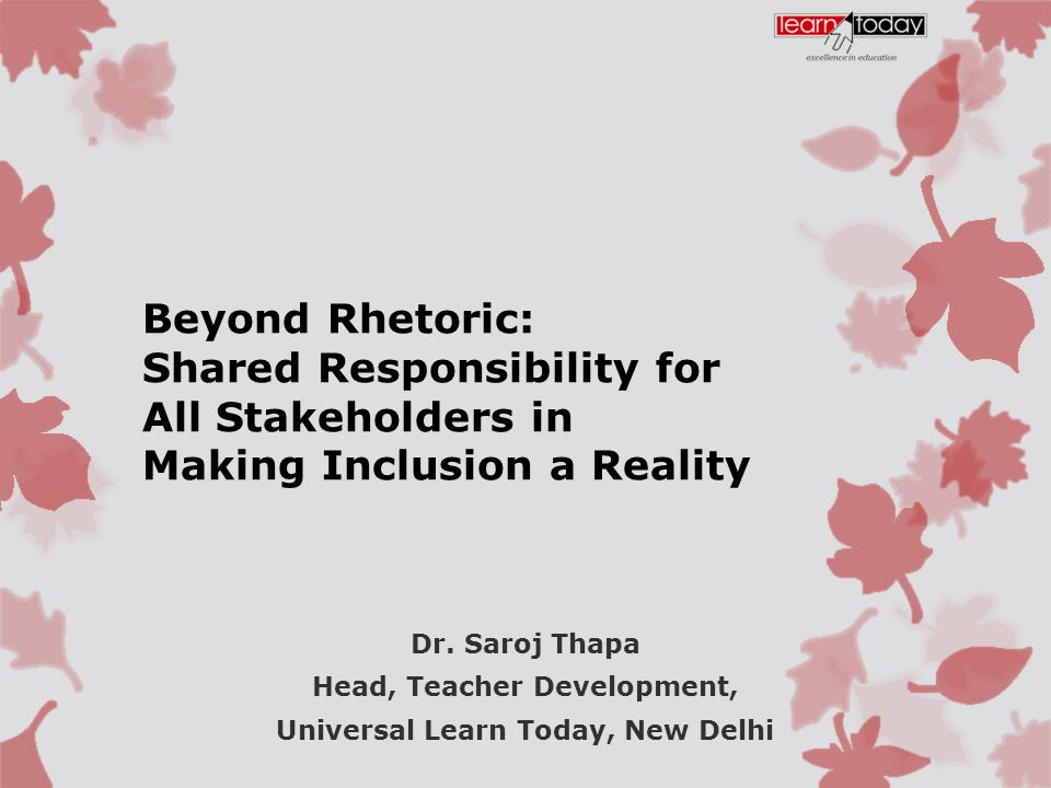 Beyond Rhetoric: Shared Responsibility for All Stakeholders in Making Inclusion a Reality Dr.