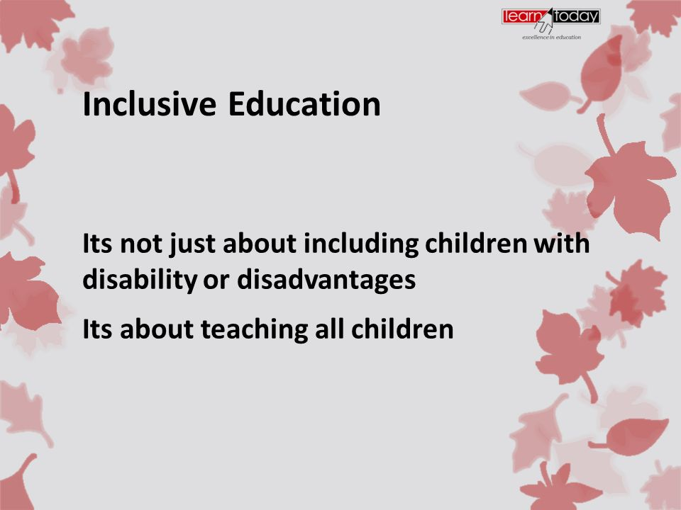 UNESCO Policy Guidelines on Inclusion in Education (2009) Educational Justification: Teaching that responds to individual differences and benefits all children Social Justification: Inclusive schools can change attitude towards diversity and form the basis for a just, non- discriminatory society Economic Justification: It costs less to set up schools that educate all children together than to set up complex systems of different schools 'specialising' in different groups of children