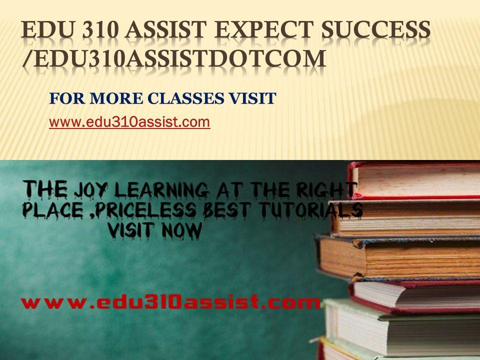 FOR MORE CLASSES VISIT www.edu310assist.com