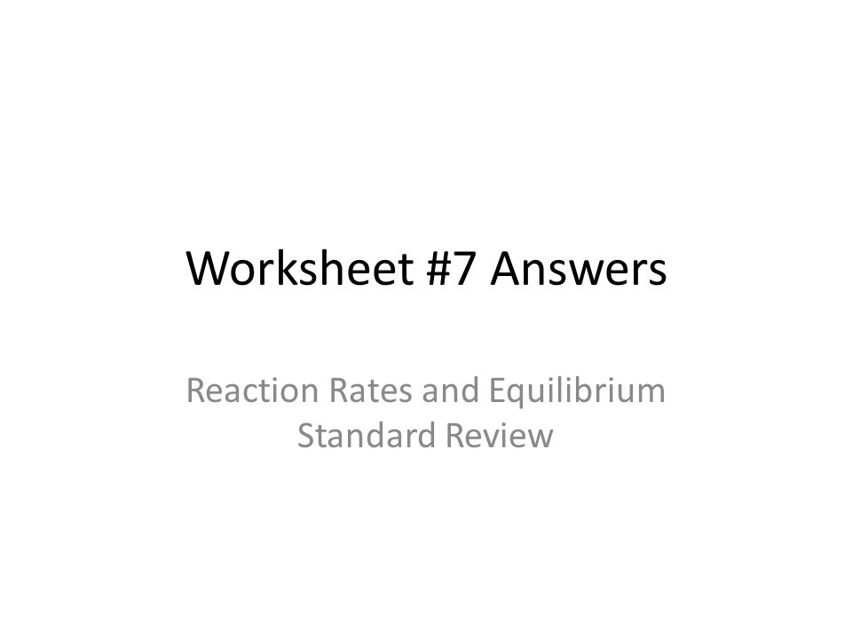 Worksheet 7 Answers Reaction Rates and Equilibrium Standard – Chemical Equilibrium Worksheet Answers