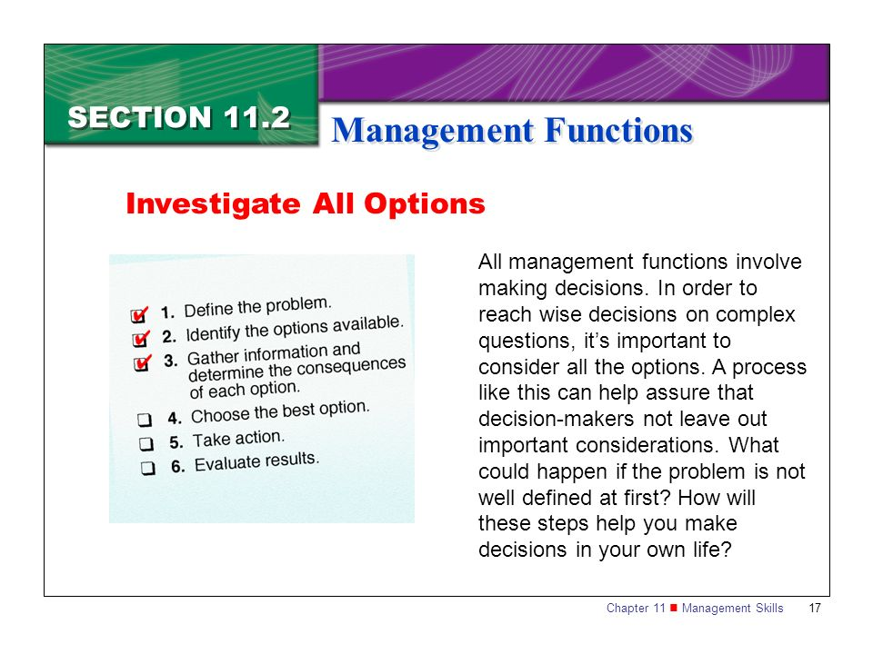 Chapter 11 Management Skills17 SECTION 11.2 Management Functions Investigate All Options All management functions involve making decisions. In order t