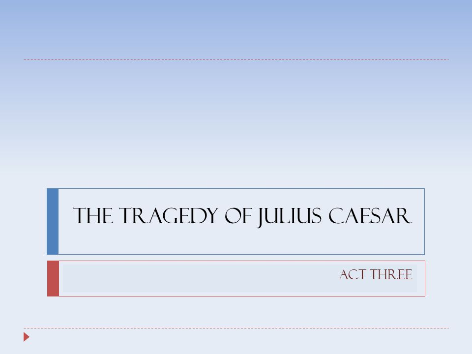 the tragedy of julius caesar act three characters  caesar  1 the tragedy of julius caesar act three