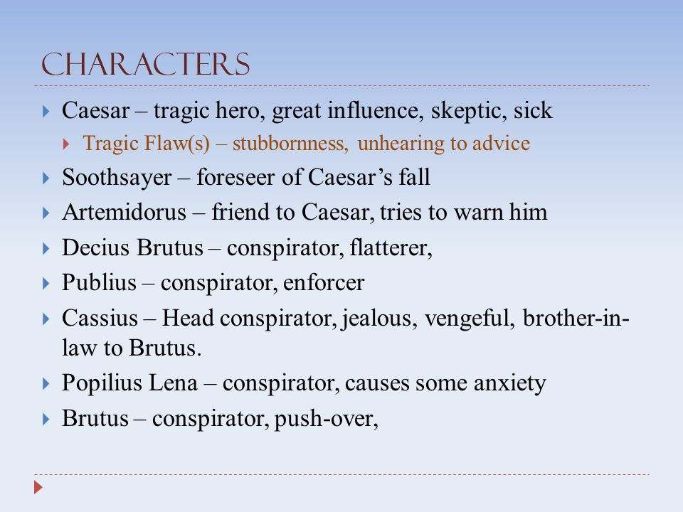 the tragedy of julius caesar act three characters  caesar  characters  caesar tragic hero great influence skeptic sick  tragic flaw