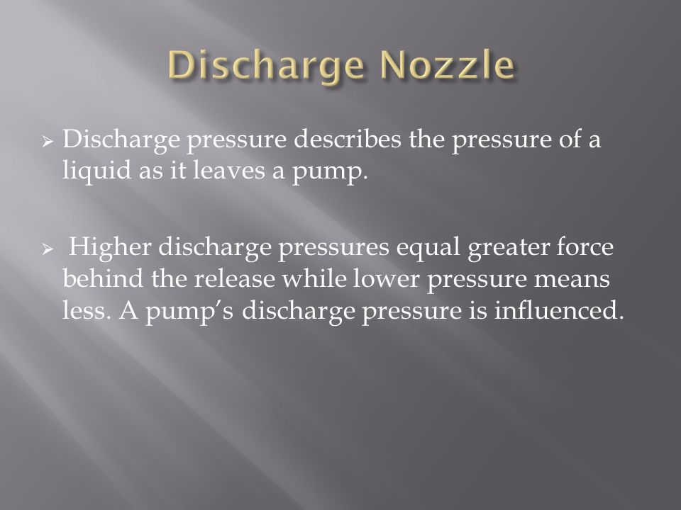  Discharge pressure describes the pressure of a liquid as it leaves a pump.