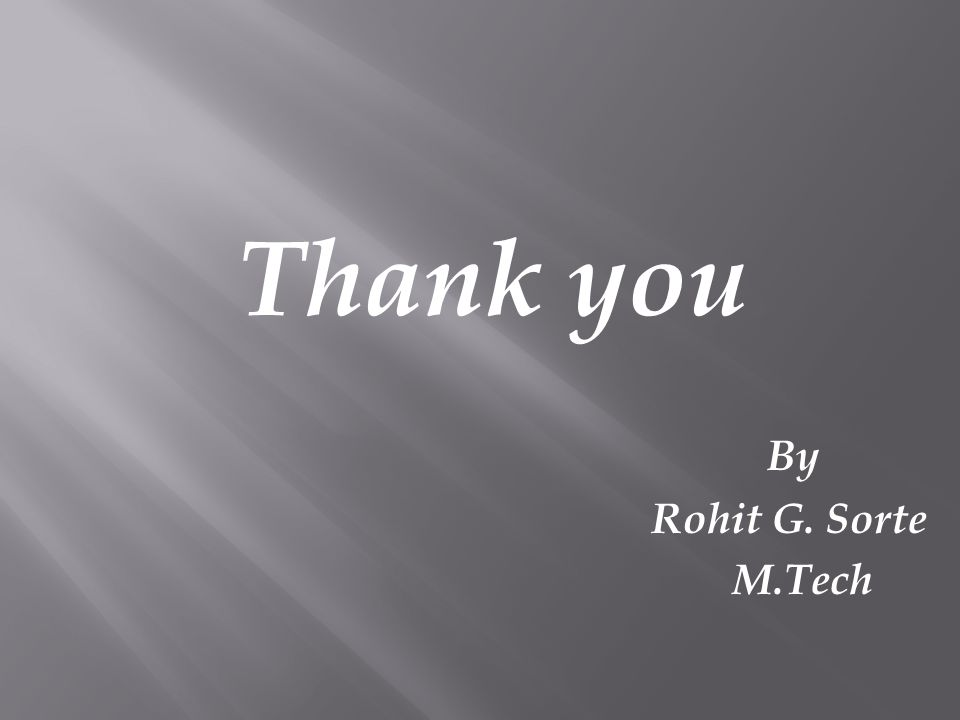 Thank you By Rohit G. Sorte M.Tech