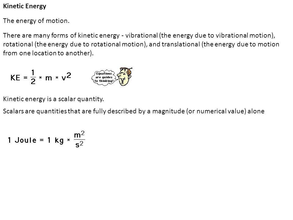 Kinetic Energy The energy of motion.