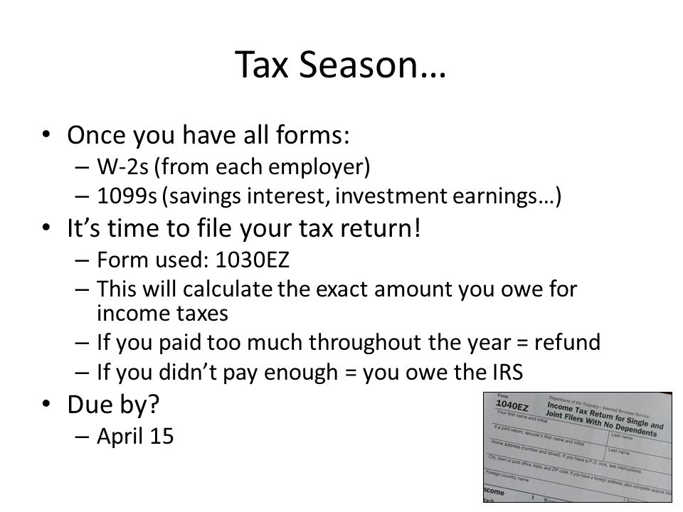 Tax Timeline. When you first get hired… You fill out a what? – W-4 ...