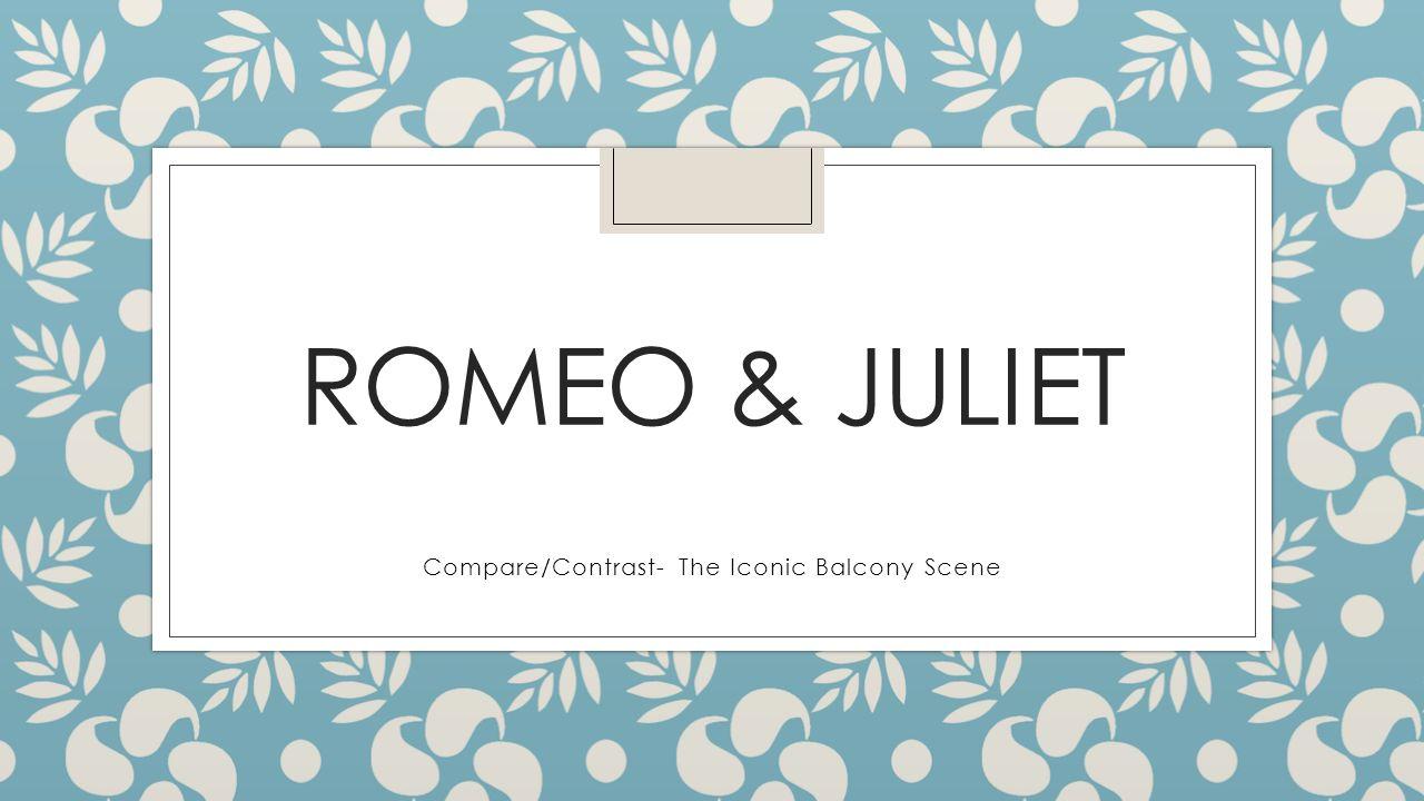 romeo juliet compare contrast the iconic balcony scene ppt 1 romeo juliet compare contrast the iconic balcony scene