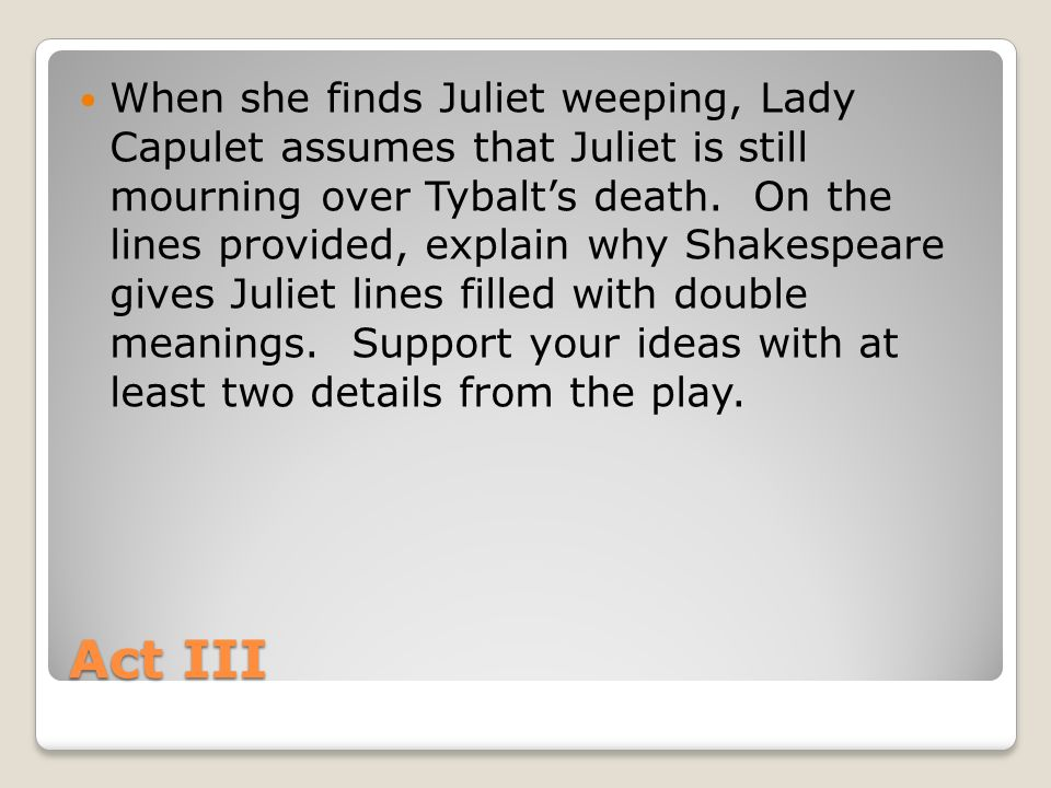 romeo and juliet essay questions act i on the lines provided  act iii when she finds juliet weeping lady capulet assumes that juliet is still mourning