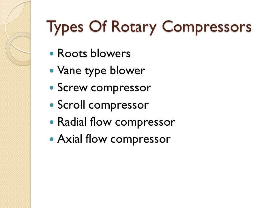 Types Of Rotary Compressors Roots blowers Vane type blower Screw compressor Scroll compressor Radial flow compressor Axial flow compressor