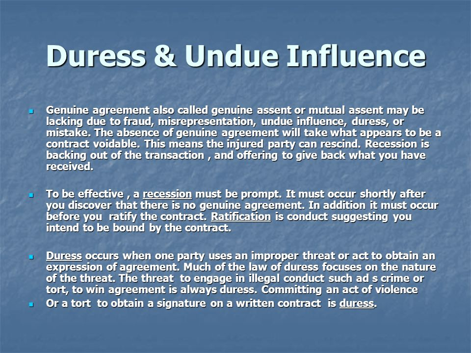 Duress undue influence genuine agreement also called genuine duress undue influence genuine agreement also called genuine assent or mutual assent may be lacking platinumwayz