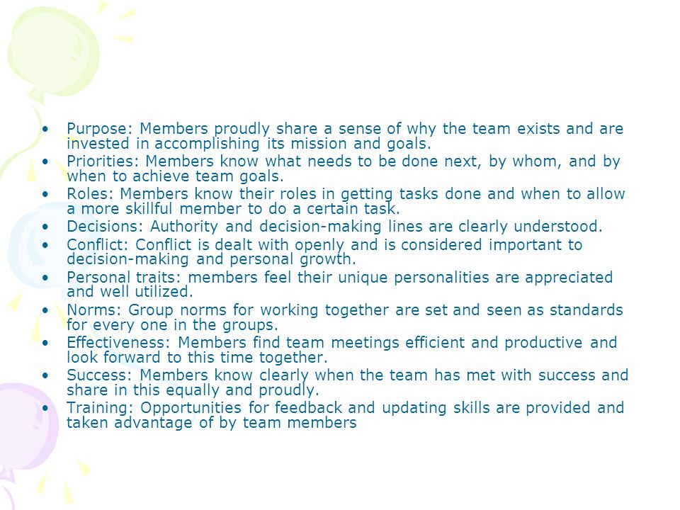 Purpose: Members proudly share a sense of why the team exists and are invested in accomplishing its mission and goals.