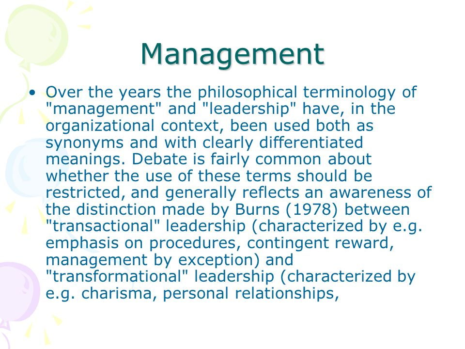 Management Over the years the philosophical terminology of management and leadership have, in the organizational context, been used both as synonyms and with clearly differentiated meanings.