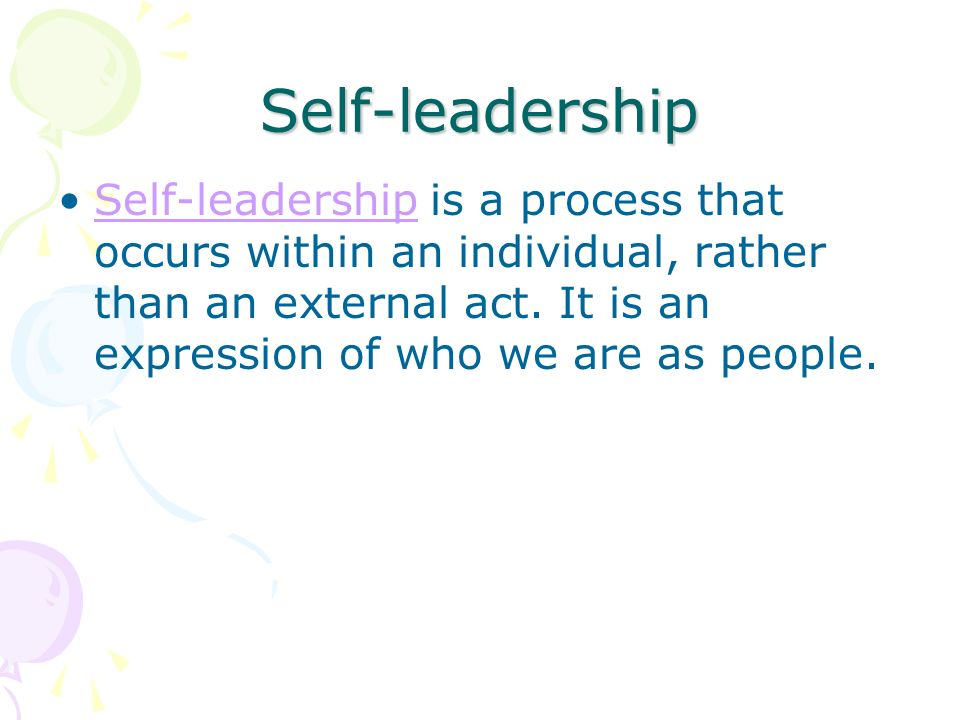 Self-leadership Self-leadership is a process that occurs within an individual, rather than an external act.