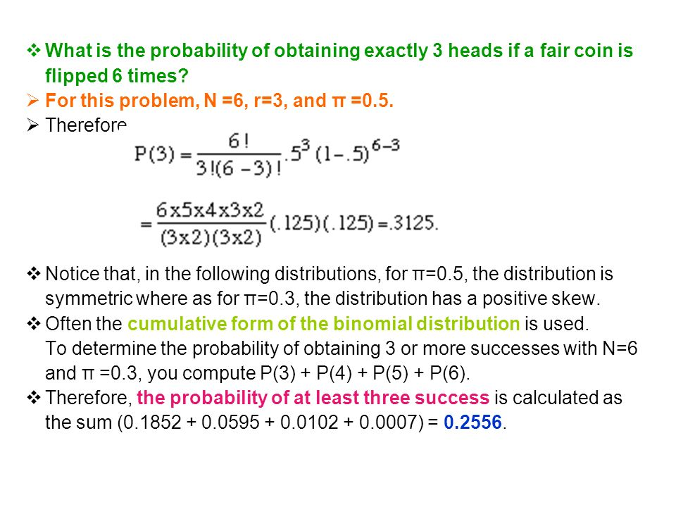  What is the probability of obtaining exactly 3 heads if a fair coin is flipped 6 times.