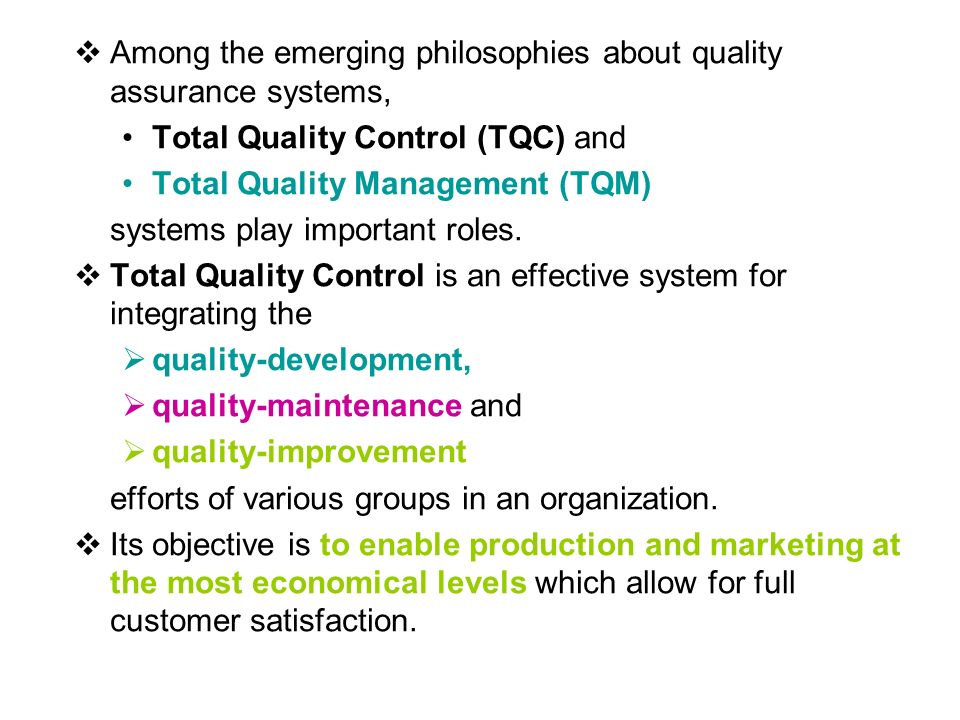  Among the emerging philosophies about quality assurance systems, Total Quality Control (TQC) and Total Quality Management (TQM) systems play important roles.