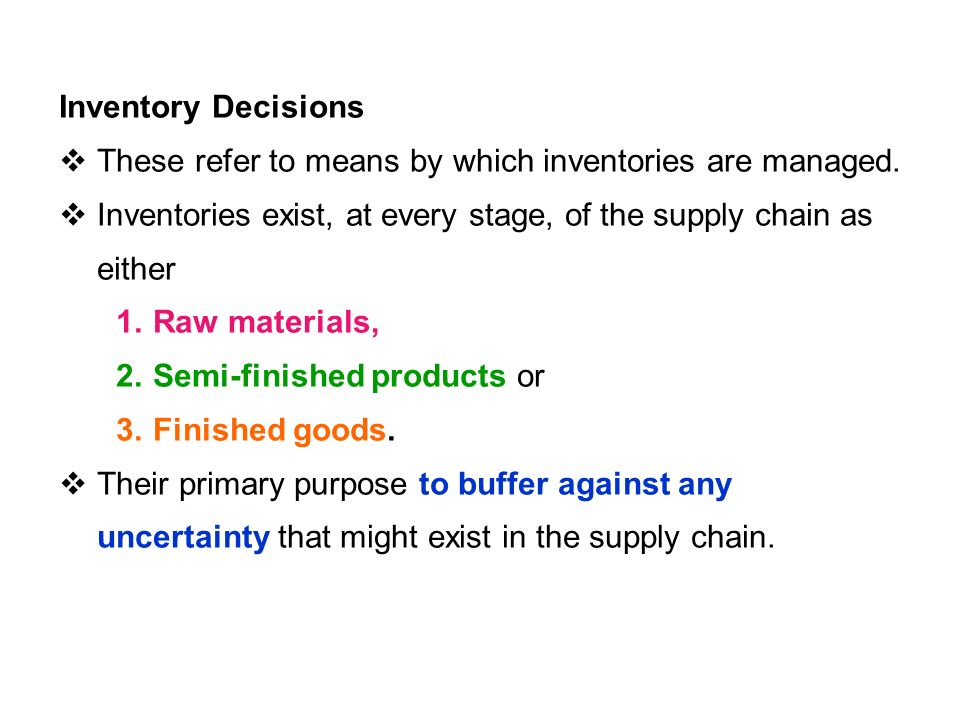 Inventory Decisions  These refer to means by which inventories are managed.