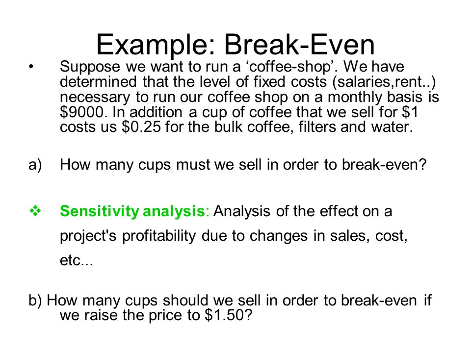 Example: Break-Even Suppose we want to run a 'coffee-shop'.