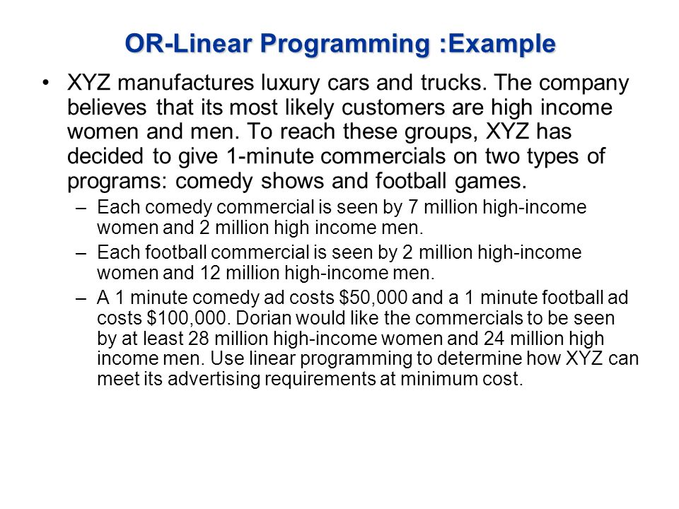 OR-Linear Programming :Example XYZ manufactures luxury cars and trucks.