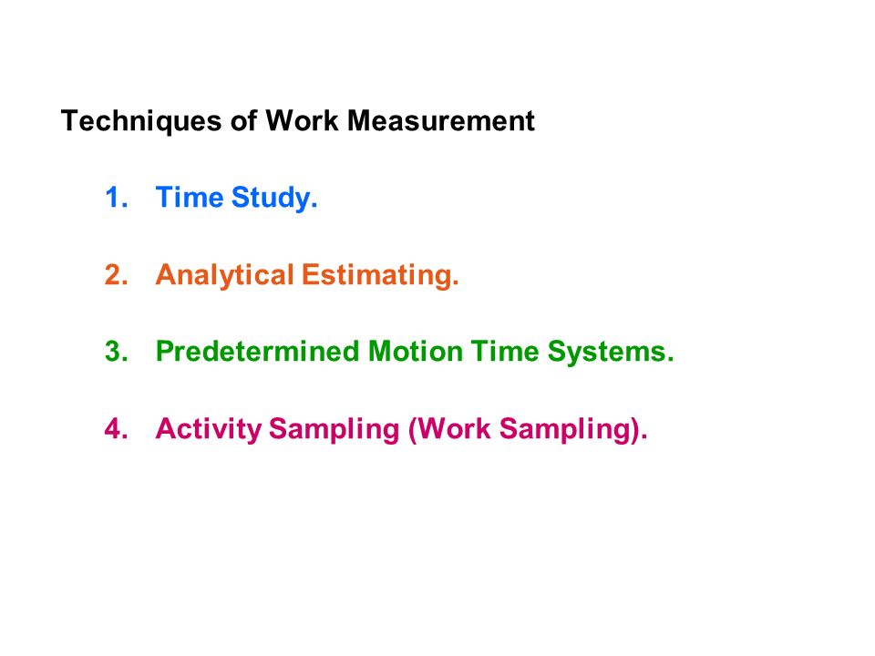 Techniques of Work Measurement 1.Time Study. 2.Analytical Estimating.