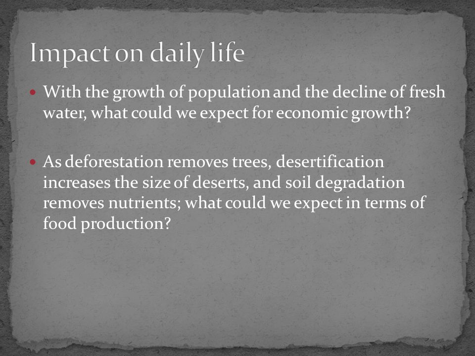 With the growth of population and the decline of fresh water, what could we expect for economic growth.