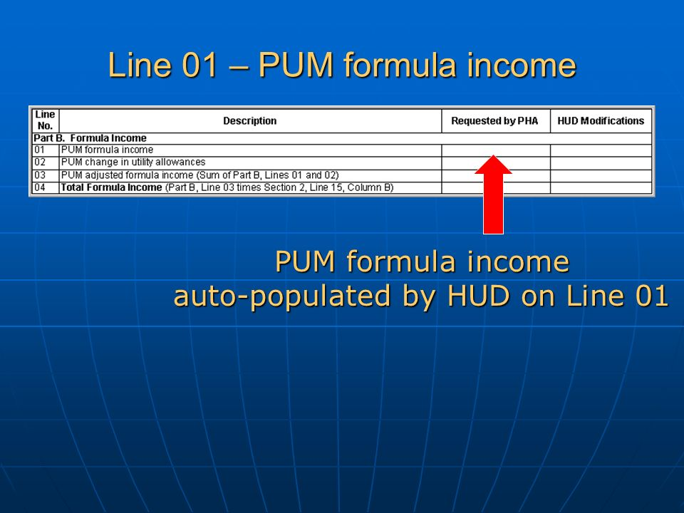 Line 01 – PUM formula income PUM formula income auto-populated by HUD on Line 01