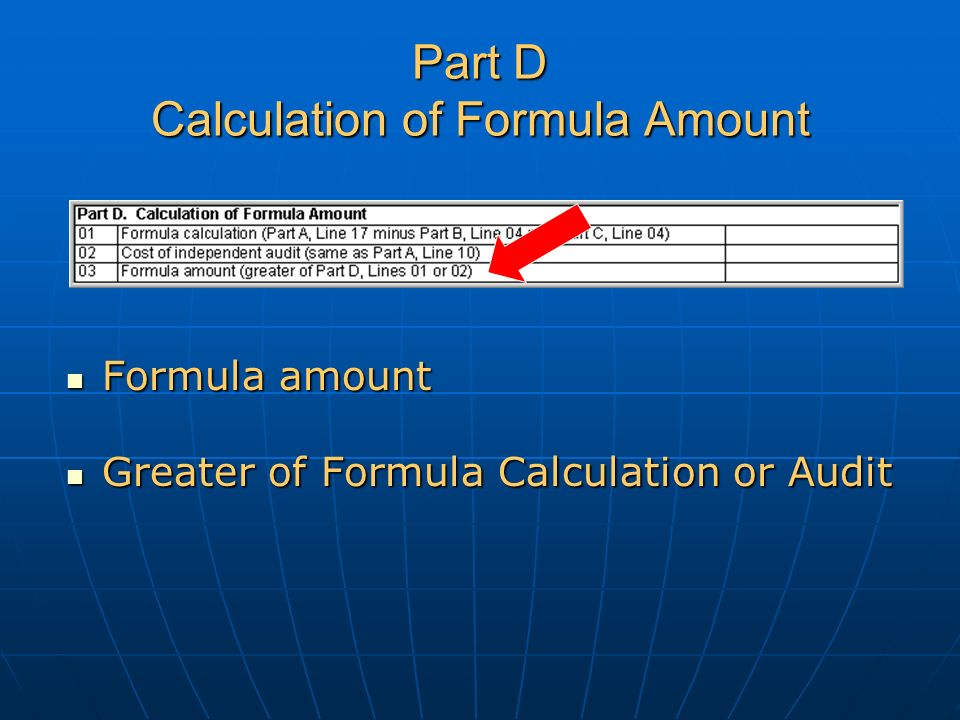 Part D Calculation of Formula Amount Formula amount Formula amount Greater of Formula Calculation or Audit Greater of Formula Calculation or Audit