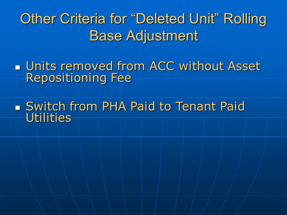 Other Criteria for Deleted Unit Rolling Base Adjustment Units removed from ACC without Asset Repositioning Fee Units removed from ACC without Asset Repositioning Fee Switch from PHA Paid to Tenant Paid Utilities Switch from PHA Paid to Tenant Paid Utilities