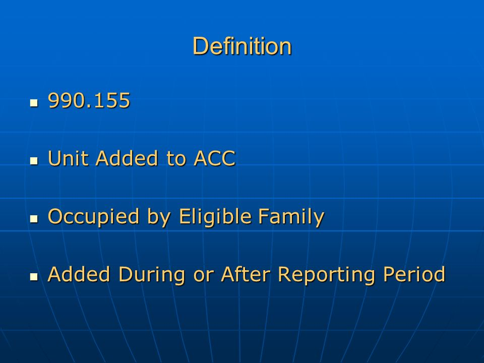 Definition 990.155 990.155 Unit Added to ACC Unit Added to ACC Occupied by Eligible Family Occupied by Eligible Family Added During or After Reporting Period Added During or After Reporting Period