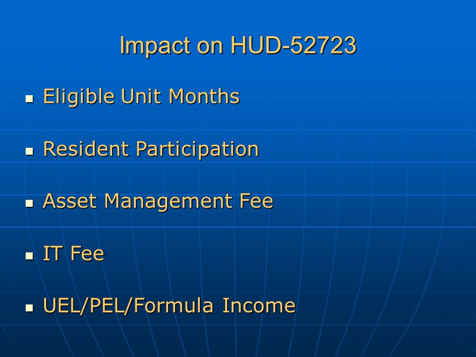 Impact on HUD-52723 Eligible Unit Months Eligible Unit Months Resident Participation Resident Participation Asset Management Fee Asset Management Fee IT Fee IT Fee UEL/PEL/Formula Income UEL/PEL/Formula Income