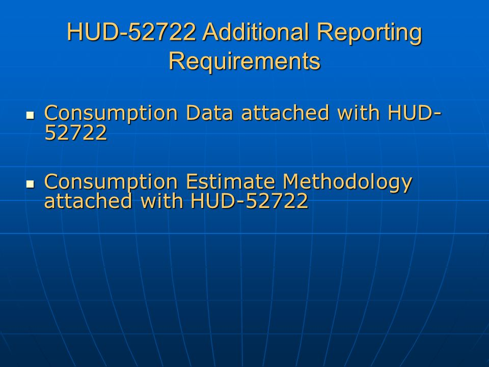 HUD-52722 Additional Reporting Requirements Consumption Data attached with HUD- 52722 Consumption Data attached with HUD- 52722 Consumption Estimate Methodology attached with HUD-52722 Consumption Estimate Methodology attached with HUD-52722