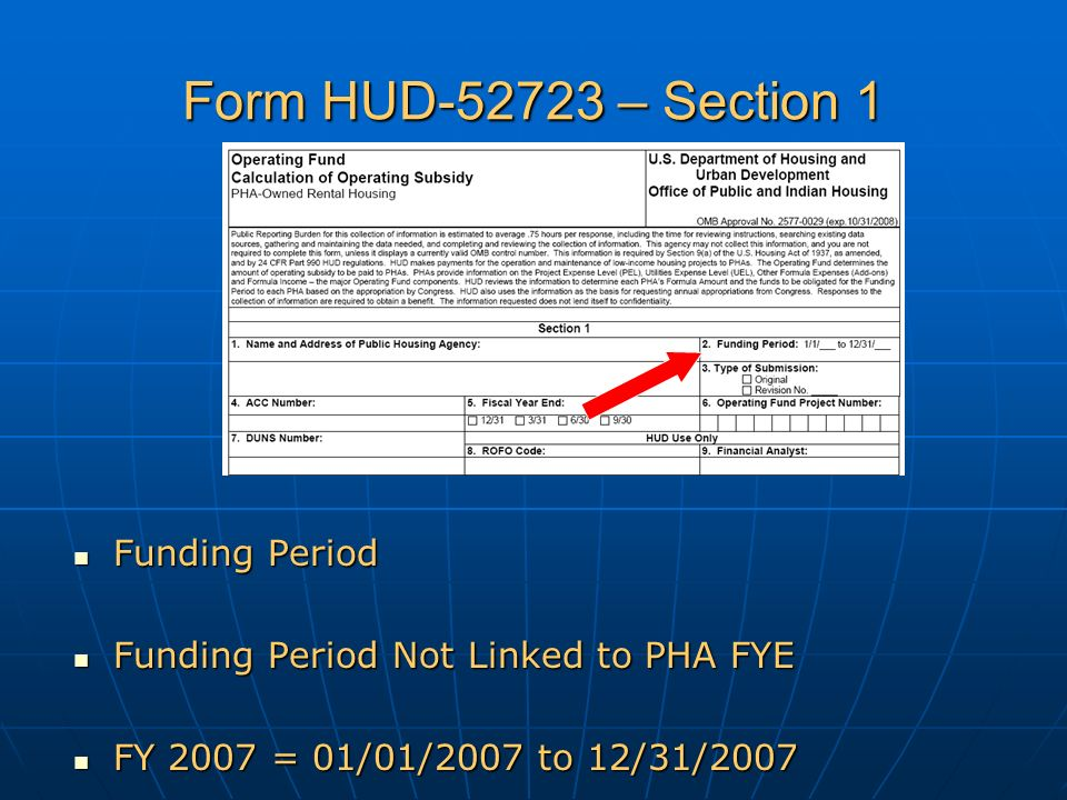 Form HUD-52723 – Section 1 Funding Period Funding Period Funding Period Not Linked to PHA FYE Funding Period Not Linked to PHA FYE FY 2007 = 01/01/2007 to 12/31/2007 FY 2007 = 01/01/2007 to 12/31/2007