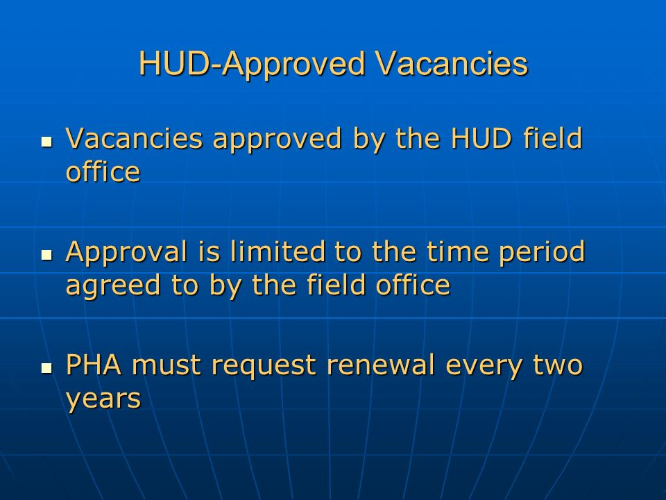 HUD-Approved Vacancies Vacancies approved by the HUD field office Vacancies approved by the HUD field office Approval is limited to the time period agreed to by the field office Approval is limited to the time period agreed to by the field office PHA must request renewal every two years PHA must request renewal every two years