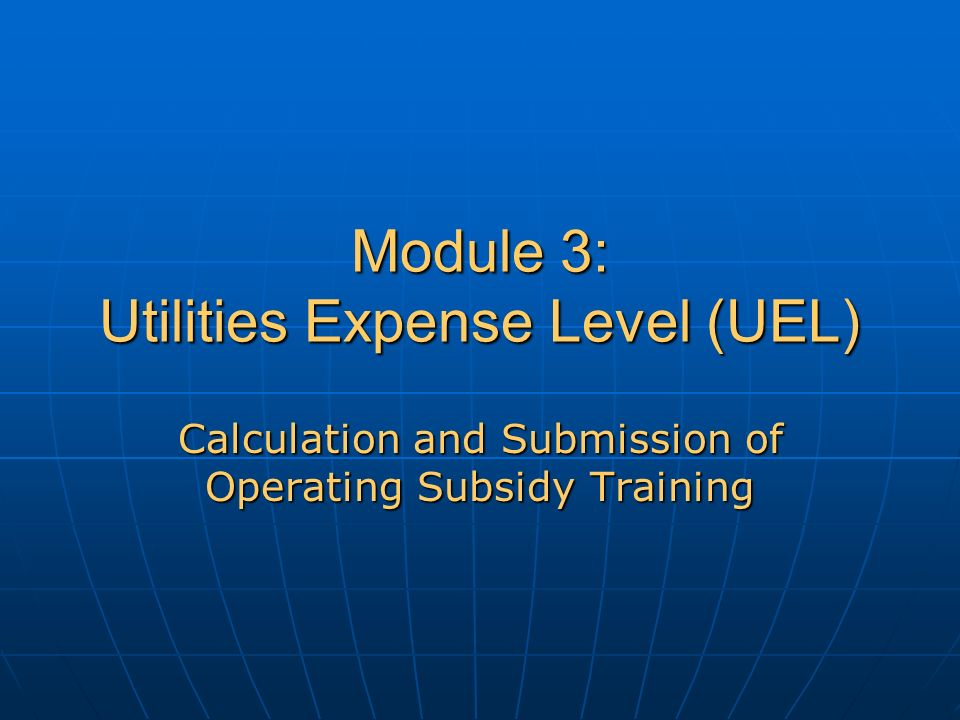 Module 3: Utilities Expense Level (UEL) Calculation and Submission of Operating Subsidy Training
