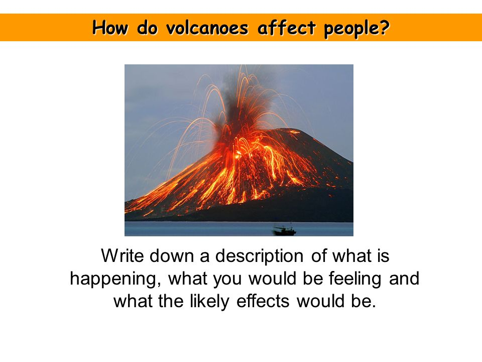how do volcanoes affect people
