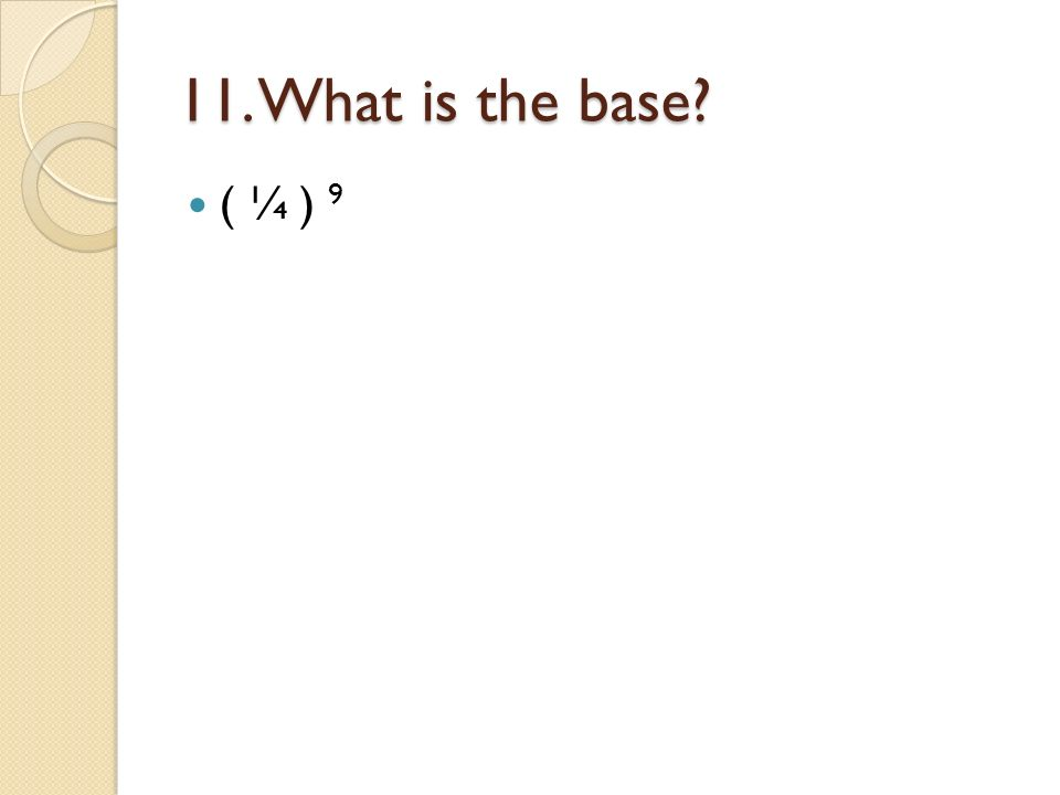 11. What is the base? ( ¼ ) 9
