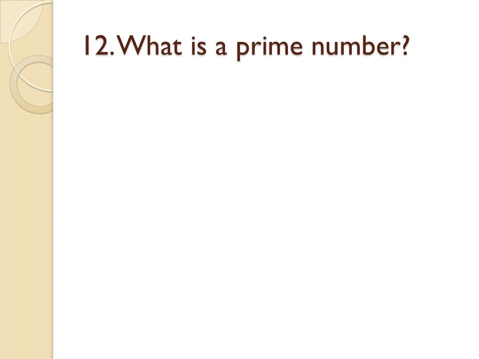 12. What is a prime number?