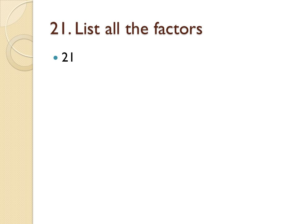 21. List all the factors 21