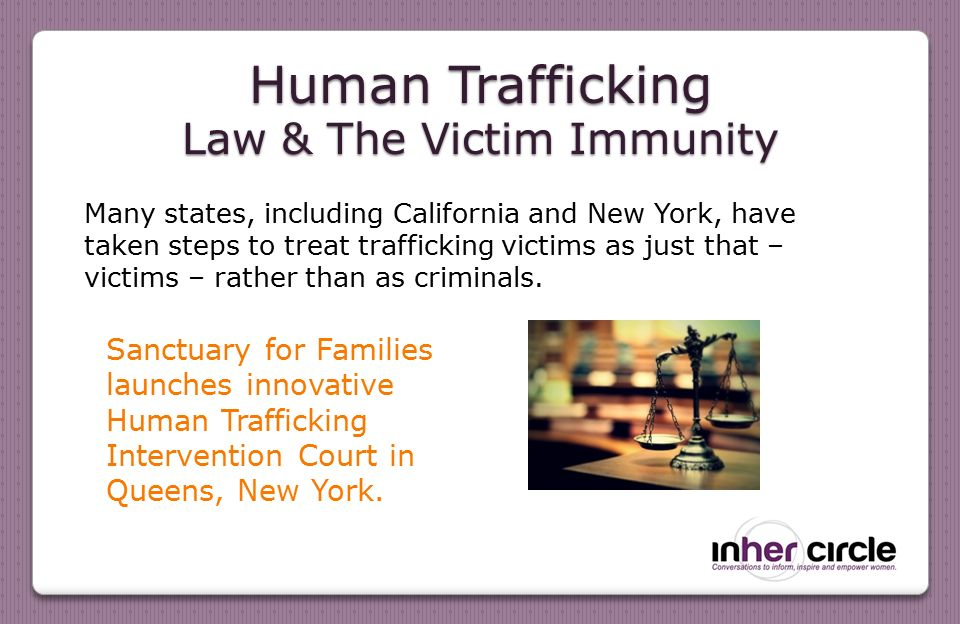 Many states, including California and New York, have taken steps to treat trafficking victims as just that – victims – rather than as criminals.