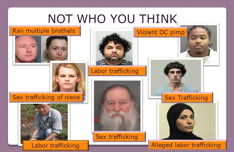 NOT WHO YOU THINK Ran multiple brothels Labor trafficking Violent OC pimp Sex Trafficking Alleged labor trafficking Sex trafficking Sex trafficking of niece