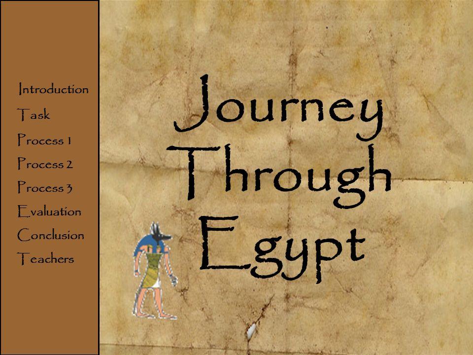 Home Introduction Task Process Evaluation Conclusion Teachers Journey Through Egypt Introduction Task Process 1 Process 2 Process 3 Evaluation Conclusion Teachers