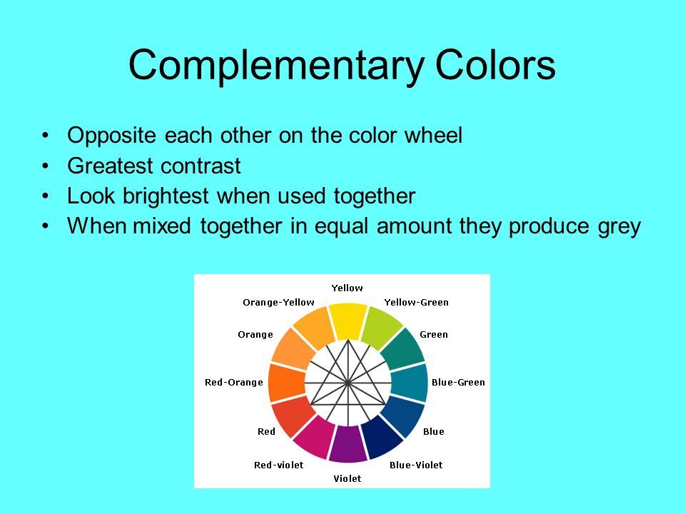 7 Complementary Colors Opposite Each Other On The Color Wheel Greatest Contrast Look Brightest When Used Together Mixed In Equal Amount They
