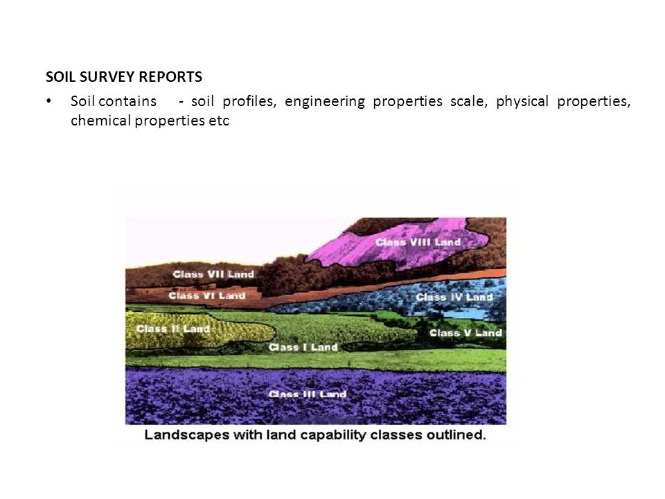 SOIL SURVEY REPORTS Soil contains - soil profiles, engineering properties scale, physical properties, chemical properties etc