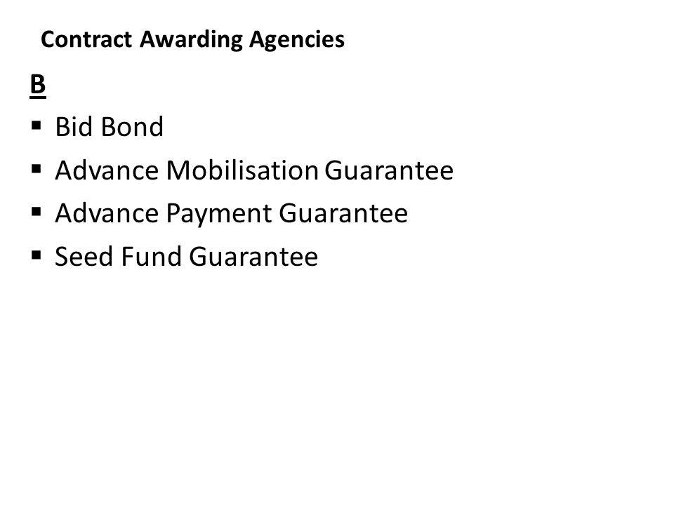 Contract Awarding Agencies B  Bid Bond  Advance Mobilisation Guarantee  Advance Payment Guarantee  Seed Fund Guarantee