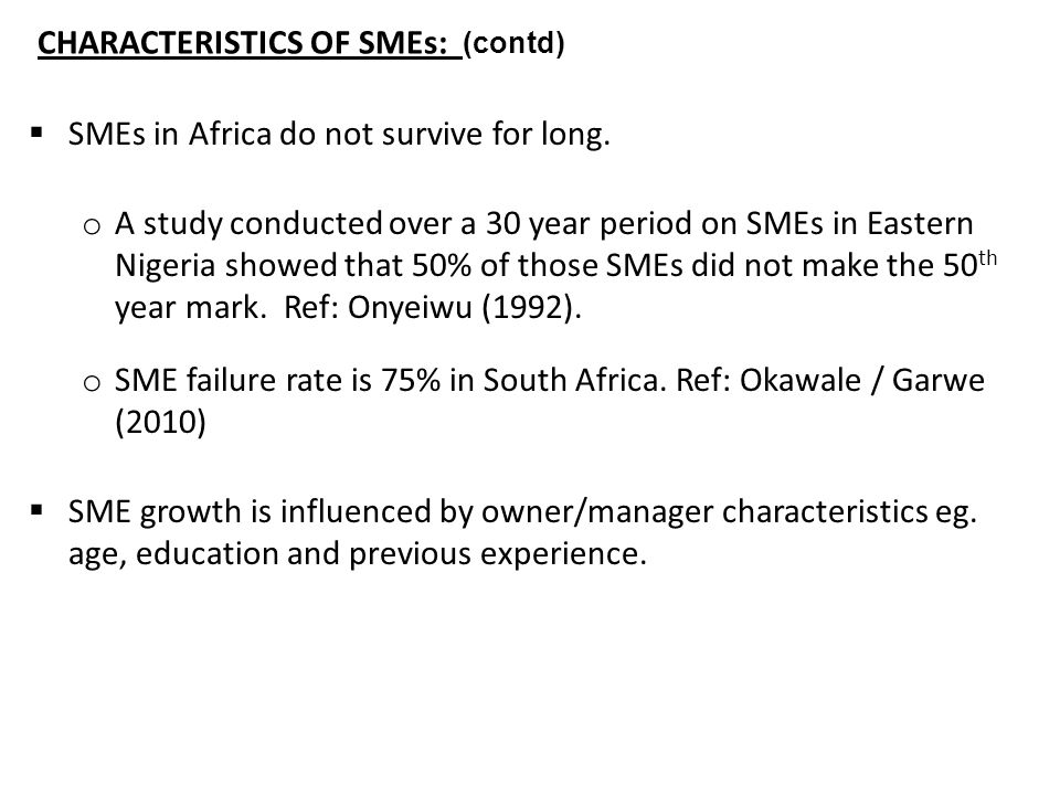 CHARACTERISTICS OF SMEs: (contd)  SMEs in Africa do not survive for long.