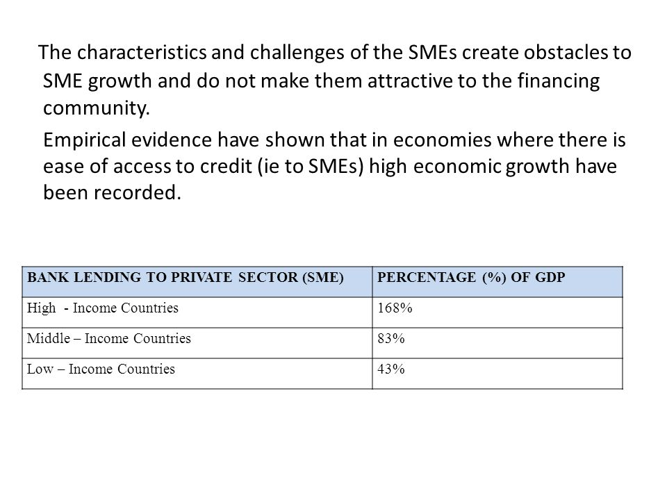 The characteristics and challenges of the SMEs create obstacles to SME growth and do not make them attractive to the financing community.