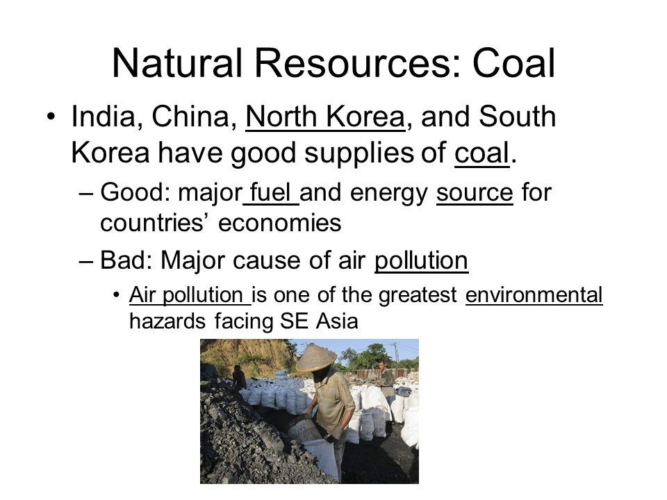 Natural Resources: Coal India, China, North Korea, and South Korea have good supplies of coal.