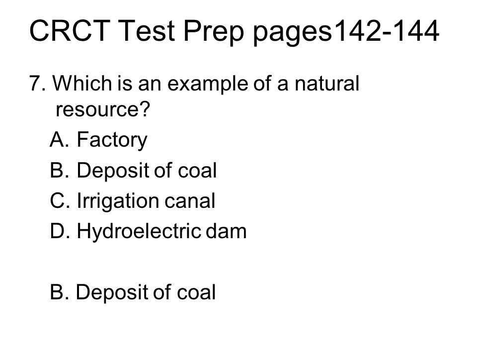 CRCT Test Prep pages142-144 7. Which is an example of a natural resource.
